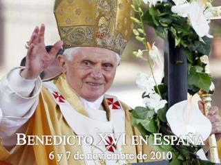 Benedicto XVI en Espa�a 6 y 7 de noviembre de 2010