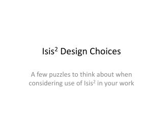 Isis 2  Design Choices