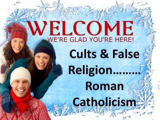 Cults & False    Religion……… Roman Catholicism