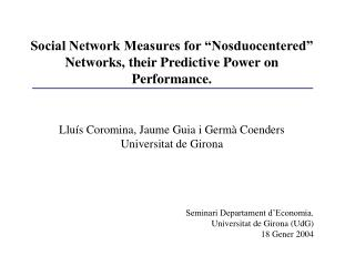 "Social Network Measures for ""Nosduocentered"" Networks, their Predictive Power on Performance."