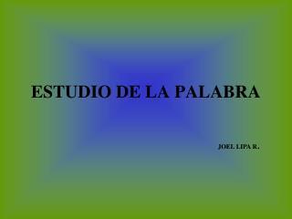 ESTUDIO DE LA PALABRA