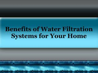 Benefits of Water Filtration Systems for Your Home