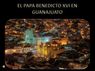 EL PAPA BENEDICTO XVI EN GUANAJUATO