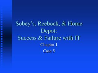 Sobey s, Reebock,  Home Depot: Success  Failure with IT