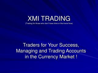 XMI TRADING (Trading for those who don't have time or the know how)