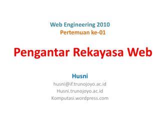 Web Engineering 2010 Pertemuan ke-01 Pengantar Rekayasa Web