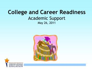 College and Career Readiness Academic Support May 26, 2011