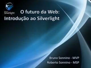 O futuro da Web:  Introdução ao Silverlight