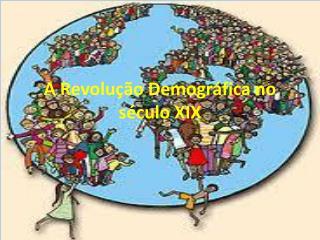 A Revolução Demográfica no século XIX