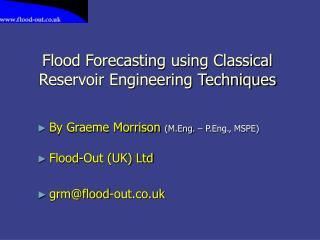 Flood Forecasting using Classical Reservoir Engineering Techniques