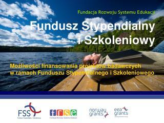 Mo ż liwo ś ci finansowania projektów badawczych  w ramach Funduszu Stypendialnego i Szkoleniowego