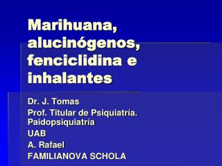 Marihuana, alucinógenos, fenciclidina e inhalantes