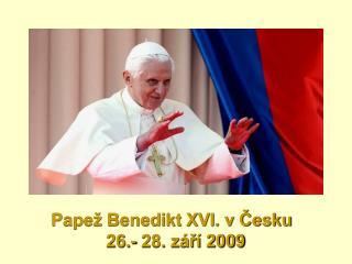 Papež Benedikt XVI. v Česku          26.- 28. září 2009