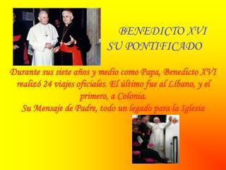 BENEDICTO XVI                               SU PONTIFICADO