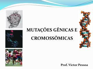 MUTAÇÕES GÊNICAS E CROMOSSÔMICAS