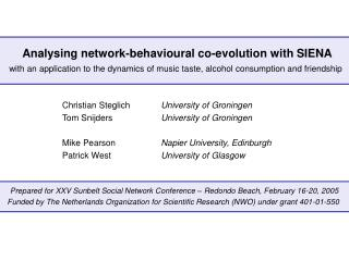 Analysing network-behavioural co-evolution with SIENA Christian Steglich	 University of Groningen