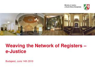 Weaving the Network of Registers – e-Justice Budapest, June 14th 2010