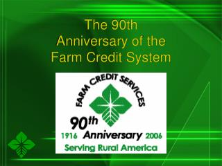 The 90th  Anniversary of the Farm Credit System