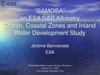 """SAMOSA"" an ESA SAR Altimetry Ocean, Coastal Zones and Inland Water Development Study"