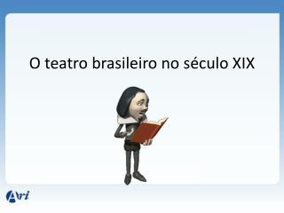 O teatro brasileiro no s�culo XIX