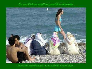 Bu yaz Türkiye sahilleri genellikle onlarındı...