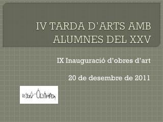 IV TARDA D'ARTS AMB ALUMNES DEL XXV