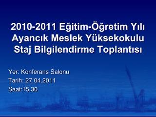 2010-2011 Eğitim-Öğretim Yılı Ayancık Meslek Yüksekokulu Staj Bilgilendirme Toplantısı