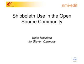 Shibboleth Use in the Open Source Community Keith Hazelton  for Steven Carmody