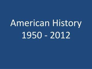 American History 1950 - 2012
