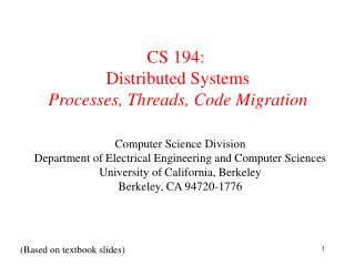 CS 194:  Distributed Systems  Processes, Threads, Code Migration