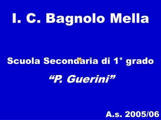 C. Bagnolo Mella Scuola Secondaria di 1� grado �P. Guerini� A.s. 2005/06