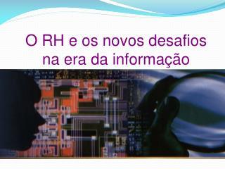 O RH e os novos desafios na era da informação