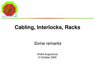 Cabling, Interlocks, Racks