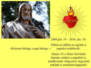 2009 .jún. 19  – 2010 . jún. 10. Ebben az időben az egyház a papokra emlékezik.