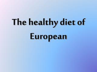 The healthy diet of European