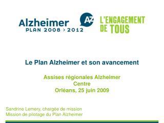 Le Plan Alzheimer et son avancement   Assises régionales Alzheimer Centre Orléans, 25 juin 2009