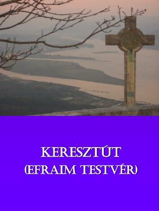 KERESZT�T (Efraim testv�r)
