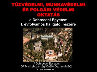 A Debreceni Egyetem GF Munkabiztonsági Önálló Osztály (MBO) szervezésében.