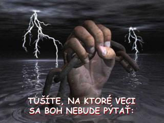 TUŠÍTE, NA KTORÉ VECI  SA BOH NEBUDE PÝTAŤ: