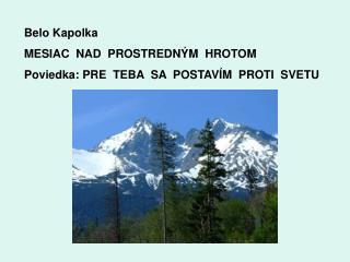 Belo Kapolka MESIAC  NAD  PROSTREDN�M  HROTOM Poviedka: PRE  TEBA  SA  POSTAV�M  PROTI  SVETU