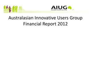 Australasian Innovative Users Group Financial Report 2012