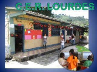 C.E.R.  LOURDES