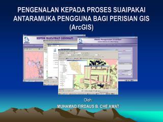 PENGENALAN KEPADA PROSES SUAIPAKAI ANTARAMUKA PENGGUNA BAGI PERISIAN GIS (ArcGIS)