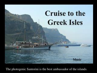 The photogenic Santorini is the best ambassador of the islands.