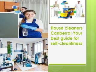 House cleaners Canberra: Your best guide for self-cleanlines