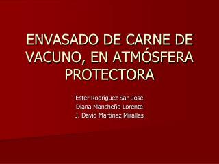 ENVASADO DE CARNE DE VACUNO, EN ATM�SFERA PROTECTORA