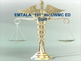 "EMTALA ""101"" for UWMC ED Staff"