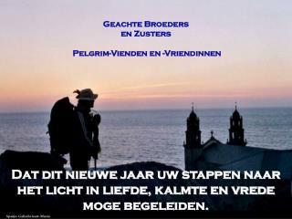 Geachte Broeders en  Zusters Pelgrim - Vienden  en - Vriendinnen