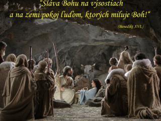 """"""" """"Sláva Bohu na výsostiach a na zemi pokoj ľuďom, ktorých miluje Boh!"""" (Benedikt XVI.)"""