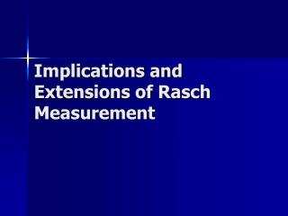 Implications and Extensions of Rasch Measurement